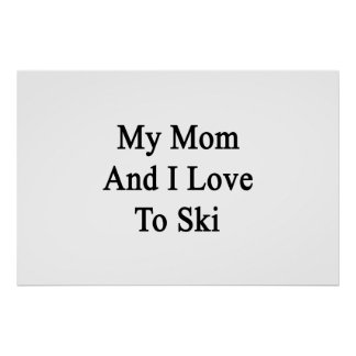 My Mom And I Love To Ski Poster