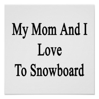 My Mom And I Love To Snowboard Poster