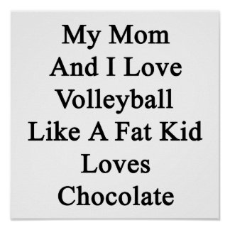 My Mom And I Love Volleyball Like A Fat Kid Loves Poster