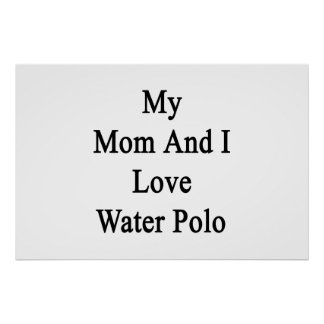 My Mom And I Love Water Polo Poster