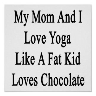 My Mom And I Love Yoga Like A Fat Kid Loves Chocol Poster