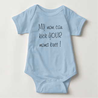 my mom can kick your moms butt! baby bodysuit