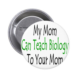 My Mom Can Teach Biology To Your Mom 2 Inch Round Button