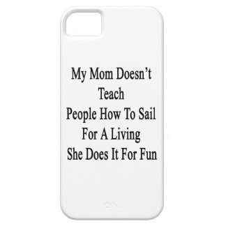My Mom Doesn't Teach People How To Sail For A Livi Case For The iPhone 5