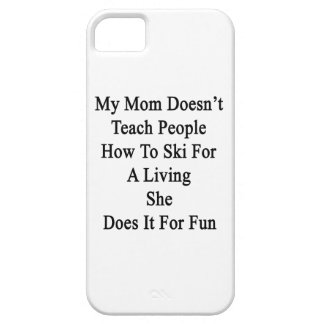 My Mom Doesn't Teach People How To Ski For A Livin Case For The iPhone 5