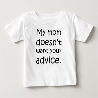 My Mom Doesn't Want Your Advice Baby T-Shirt