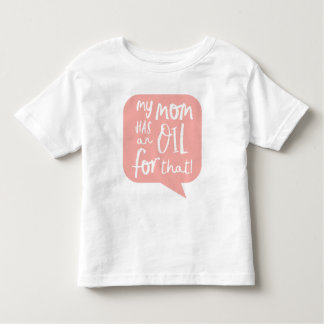 My Mom Has An Essential Oil Coral Toddler T-shirt