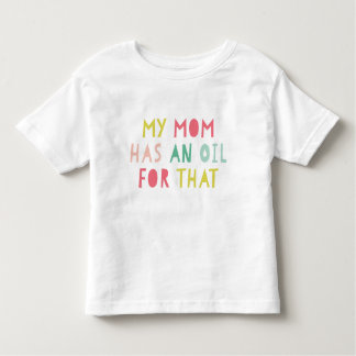 My Mom Has An Essential Oil Toddler T-shirt