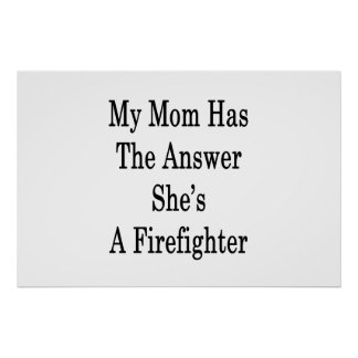 My Mom Has The Answer She's A Firefighter Poster