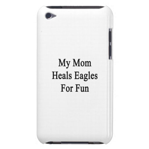 My Mom Heals Eagles For Fun iPod Case-Mate Case