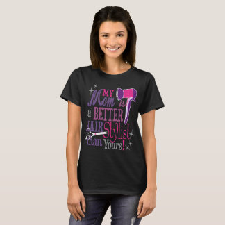 My Mom Is A Better Hair Stylist Than Yours Tshirt
