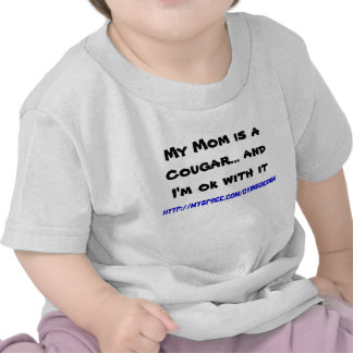 My Mom is a Cougar... and I'm ok with it Shirts