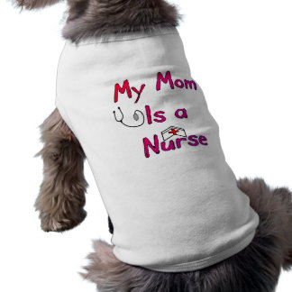 My Mom is a NURSE Dog T-Shirt--Adorable Doggie Tshirt