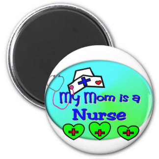 """MY MOM is a nurse""  For Nurses kids 2 Inch Round Magnet"