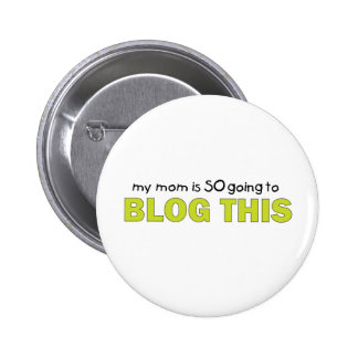 My Mom Is Going to Blog This T-shirt Pin