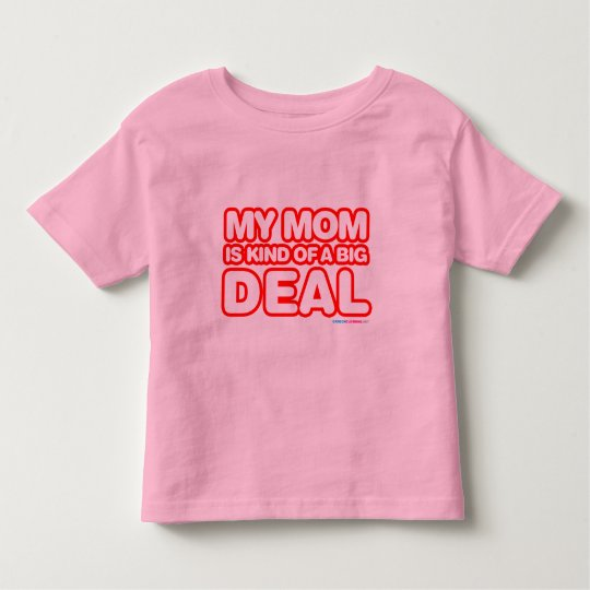 My Mom Is Kind Of A Big Deal Toddler T-shirt