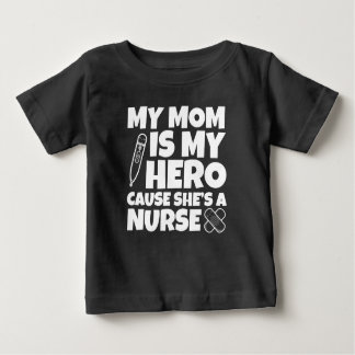 My Mom is my Hero cause she's a Nurse baby Baby T-Shirt