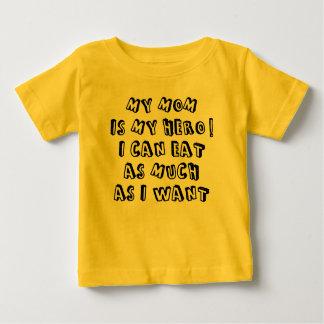 My mom is my hero! I can eat as much as I want Baby T-Shirt