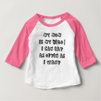 My mom is my hero! I can eat as often as I want Baby T-Shirt