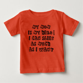 My mom is my hero! I can sleep as much as I want Baby T-Shirt