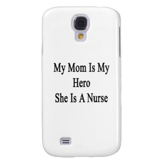 My Mom Is My Hero She Is A Nurse Galaxy S4 Cases