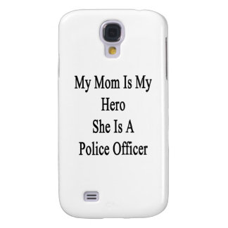 My Mom Is My Hero She Is A Police Officer Samsung Galaxy S4 Cases