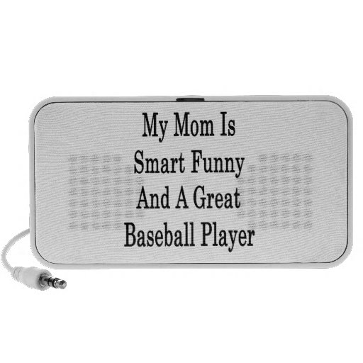 My Mom Is Smart Funny And A Great Baseball Player Travelling Speakers