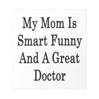 My Mom Is Smart Funny And A Great Doctor Notepad