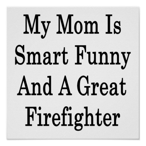 My Mom Is Smart Funny And A Great Firefighter Print