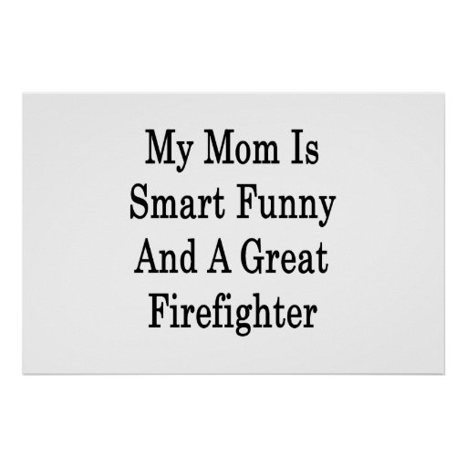 My Mom Is Smart Funny And A Great Firefighter Poster