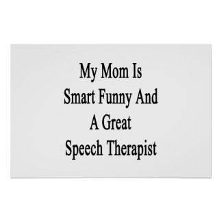 My Mom Is Smart Funny And A Great Speech Therapist Poster