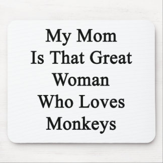 My Mom Is That Great Woman Who Loves Monkeys Mouse Pad