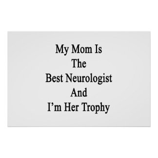 My Mom Is The Best Neurologist And I'm Her Trophy. Poster
