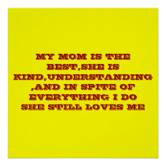 MY MOM IS THE BEST,SHE IS KIND,UNDERSTANDING,AN... POSTER