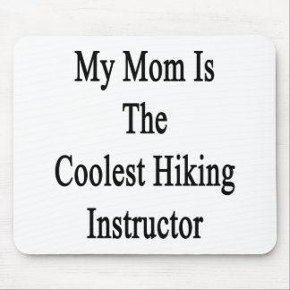 My Mom Is The Coolest Hiking Instructor Mouse Pad