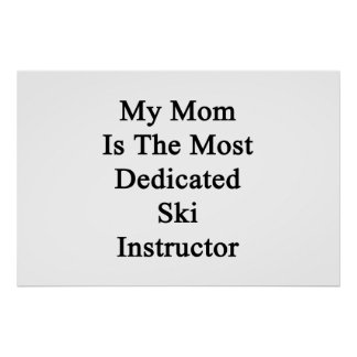 My Mom Is The Most Dedicated Ski Instructor Poster