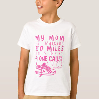 My Mom Is Walking 60 Miles T-Shirt