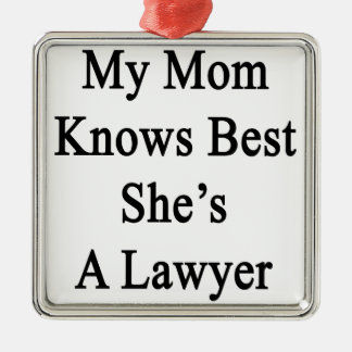 My Mom Knows Best She's A Lawyer Silver-Colored Square Ornament
