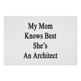 My Mom Knows Best She's An Architect Poster
