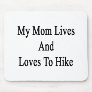 My Mom Lives And Loves To Hike Mousepad