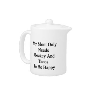 My Mom Only Needs Hockey And Tacos To Be Happy