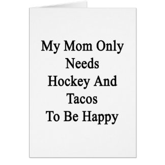 My Mom Only Needs Hockey And Tacos To Be Happy Card