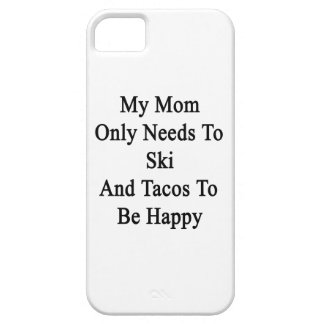 My Mom Only Needs To Ski And Tacos To Be Happy iPhone 5 Covers