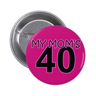 My Mom s 40 Pinback Button