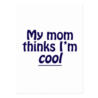 My Mom Thinks I'm Cool Postcard