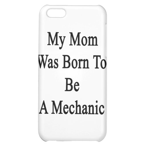 My Mom Was Born To Be A Mechanic iPhone 5C Covers