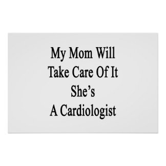 My Mom Will Take Care Of It She's A Cardiologist Poster