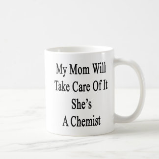 My Mom Will Take Care Of It She's A Chemist Coffee Mug