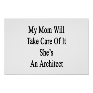 My Mom Will Take Care Of It She's An Architect Poster