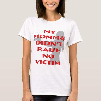 My Momma Didn't Raise No Victim T-Shirt